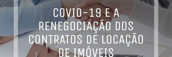 Covid-19 e a Renegociação dos Contratos de Locação de Imóveis