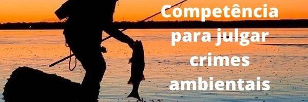 De quem é a competência para julgar crime ambiental de pesca?