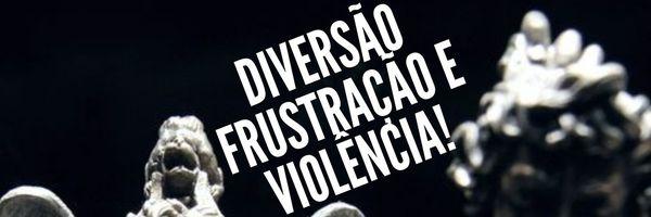 Diversão, frustração e violência!