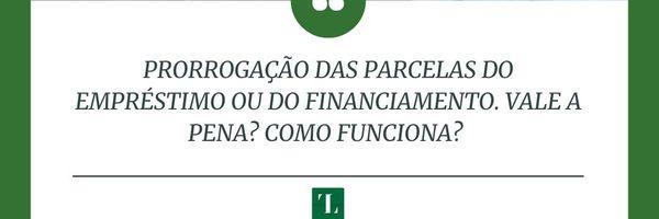 Prorrogação/Suspensão das Parcelas de Empréstimos e Financiamentos Bancários.