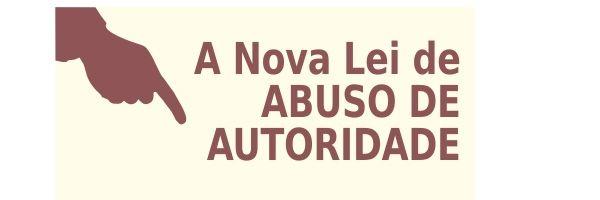 Entenda a Lei de Abuso de Autoridade, que já está em vigor