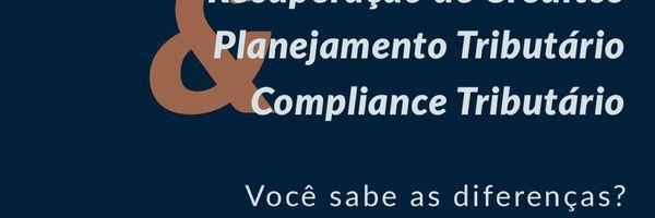 Recuperação de Créditos x Planejamento Tributário x Compliance Tributário