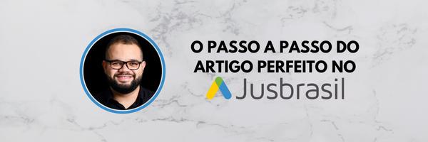 O passo a passo do Artigo Perfeito no Jusbrasil