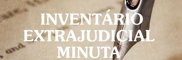 [Modelo] Minuta de Inventário Extrajudicial em Cartório