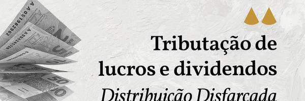 Tributação de Lucros e Dividendos – Distribuição Disfarçada