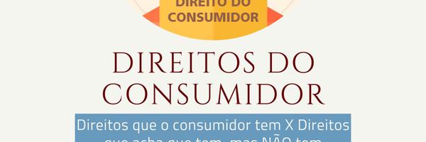 Direitos que o consumidor tem X Direito que o consumidor acha que tem, mas NÃO tem
