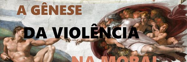 A gênese da violência na moral