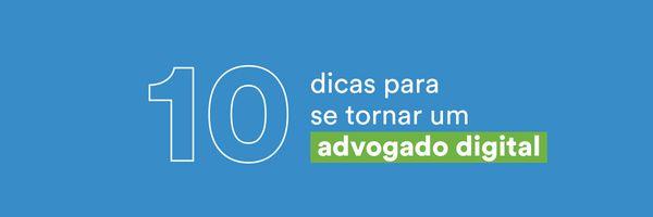 Como se adequar à advocacia virtual: 10 dicas para se tornar um advogado digital