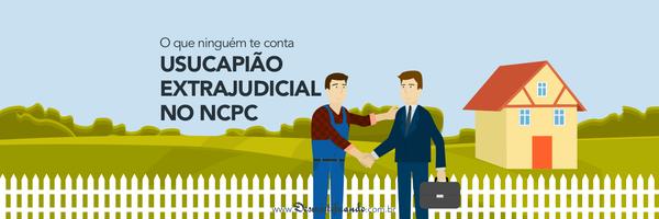 Usucapião extrajudicial no NCPC - o que ninguém te conta