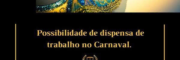 Possibilidade de dispensa de trabalho no Carnaval.