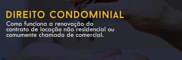 Como funciona a renovação do contrato de locação não residencial ou comumente chamado de comercial?