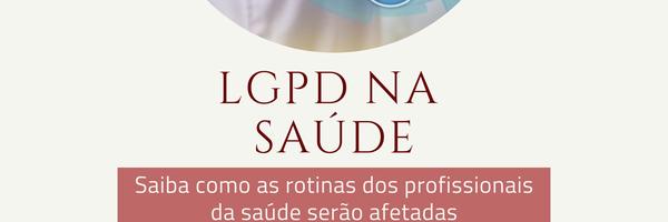 LGPD na saúde: saiba como as rotinas dos profissionais de saúde serão afetadas