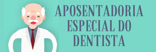 Aposentadoria Especial do Dentista