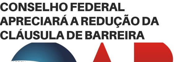 Conselho Federal da OAB apreciará a redução da cláusula de barreira