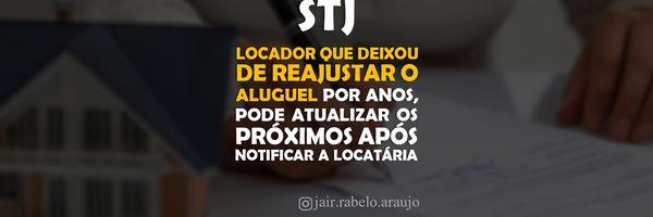 STJ – Locador que deixou de reajustar o aluguel por anos, pode atualizar os próximos após notificar a locatária.