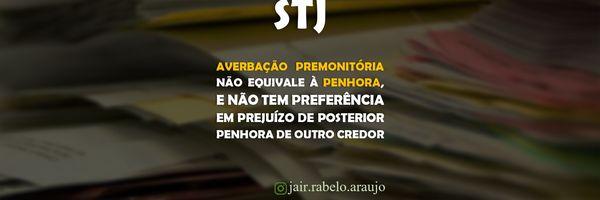STJ - Averbação premonitória não equivale à penhora, e não tem preferência em prejuízo de posterior penhora de outro credor.