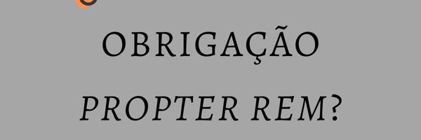 O que é obrigação Propter rem?