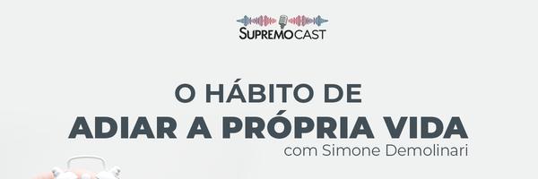 SupremoCast: As Razões da Procrastinação