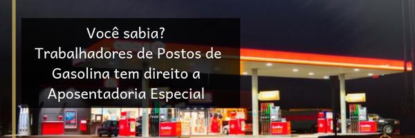 Você sabia? Trabalhadores de Postos de Gasolina tem direito a Aposentadoria Especial