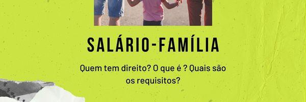 Salário-família: o que é, quem tem direito e requisitos.