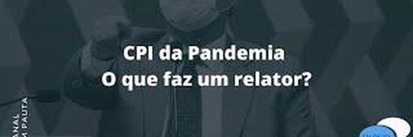 CPI da Pandemia - O que faz um relator?