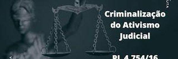 Criminalização do Ativismo Judicial - PL 4.754/16 [atualizado 2021]