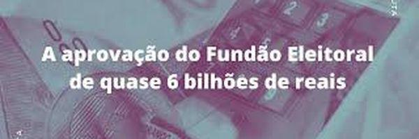 A aprovação do Fundão Eleitoral de quase 6 bilhões de reais
