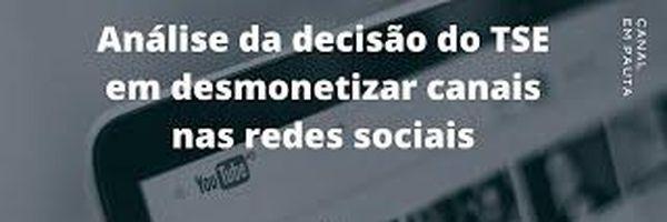Análise da decisão do TSE em desmonetizar alguns canais nas redes sociais