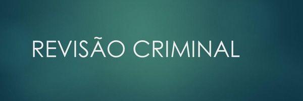 Entenda a Revisão Criminal