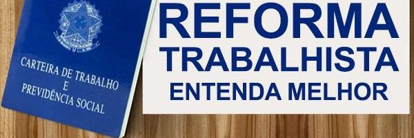Reforma trabalhista: entenda o que pode mudar na sua vida com as propostas apresentadas