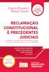 Reclamação Constitucional e Precedentes Judiciais - Ed. 2016