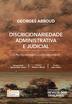 Discricionariedade Administrativa e Judicial: o ato administrativo e a decisão judicial