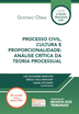 Processo Civil, Cultura e Proporcionalidade: análise crítica da teoria processual - Ed.2017