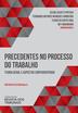 Precedentes no Processo do Trabalho - Ed. 2020