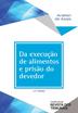 Da Execução de Alimentos e Prisão do Devedor - Ed. 2019