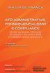 Ato Administrativo, Consequencialismo e Compliance - Ed. 2019