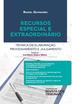 Recursos Especial e Extraordinário: Técnica de Elaboração, Processamento e Julgamento - Ed. 2020