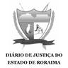 Diário de Justiça do Estado de Roraima