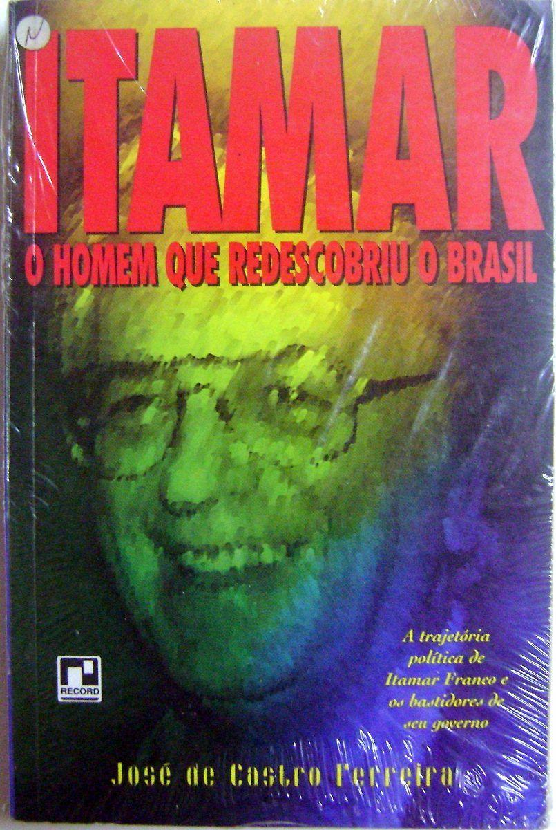 Itamar – O homem que redescobriu o Brasil