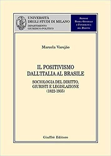 Il Positivismo dall´Italia al Brasile. Sociologia del Diritto, giuristi e legislazione (1822-1935), Giuffrè, Milano, XI-468 pp.