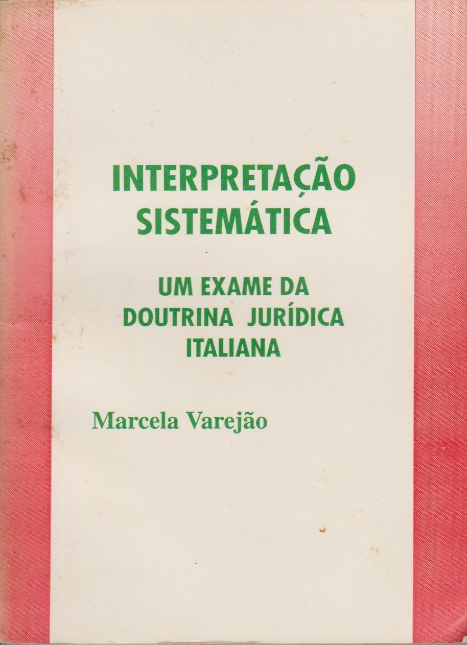 Interpretação Sistemática. Um Exame da Doutrina Jurídica Italiana, FASA, Recife, 1994, 198 pp.