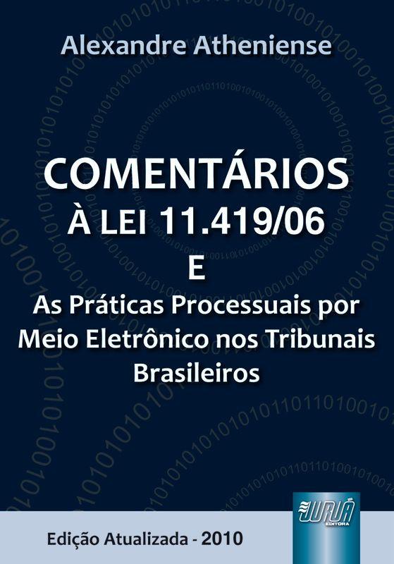 Comentários à Lei 11419/06 e as práticas processuais por meio eletrônico nos Tribunais Brasileiros
