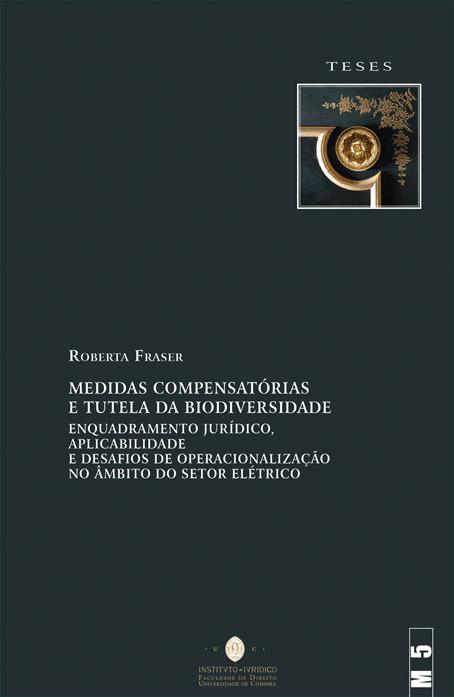 Medidas Compensatórias e Tutela da Biodiversidade - Enquadramento Jurídico, Aplicabilidade e Desafios de Operacionalização no Âmbito do Setor Elétrico  Roberta Fraser