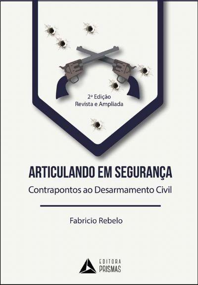 Articulando em Segurança: contrapontos ao desarmamento civil (2ª edição revista e ampliada)