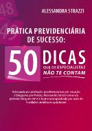 Prática Previdenciária de Sucesso: 50 Dicas que os Especialistas não te contam