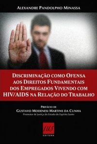 Discriminação como Ofensa aos Direitos Fundamentais dos Empregados Vivendo com HIV/AIDS na Relação do Trabalho