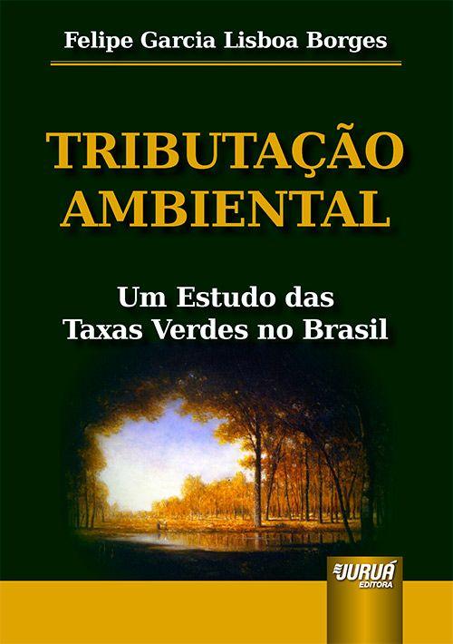 Tributação Ambiental - Um Estudo das Taxas Verdes no Brasil