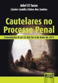 CAUTELARES NO PROCESSO PENAL: COMENTÁRIOS À LEI 12.403 DE 4 DE MAIO DE 2011. CURITIBA: JURUÁ, 2011