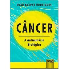 Câncer: a antimatéria biológica