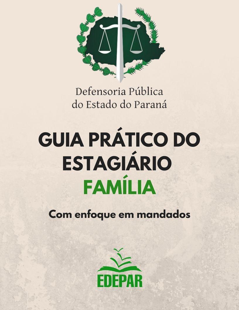 Guia Prático do Estagiário da Área de Família da Defensoria Pública do Estado do Paraná (com enfoque em mandados)